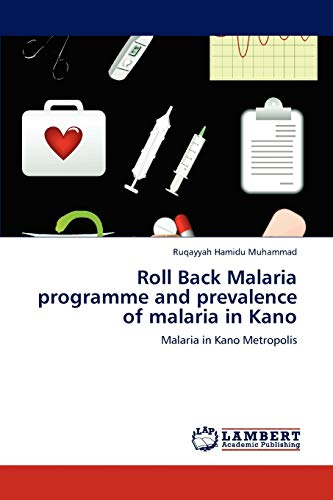 9783846559413: Roll Back Malaria programme and prevalence of malaria in Kano: Malaria in Kano Metropolis