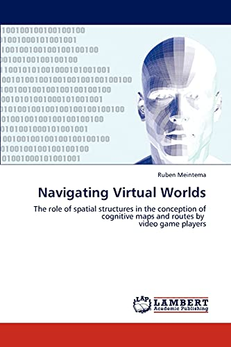 Navigating Virtual Worlds: The role of spatial structures in the conception of cognitive maps and ...