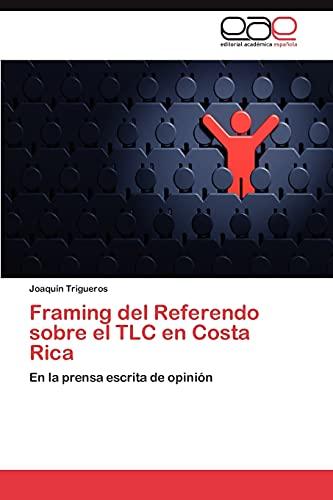 9783846560082: Framing del Referendo sobre el TLC en Costa Rica: En la prensa escrita de opinión (Spanish Edition)