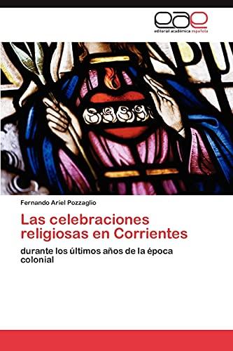 9783846560617: Las celebraciones religiosas en Corrientes: durante los últimos años de la época colonial (Spanish Edition)