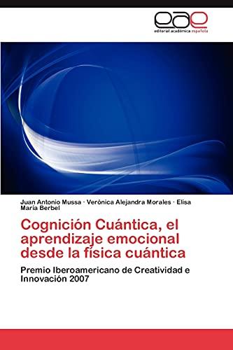 9783846561010: Cognición Cuántica, el aprendizaje emocional desde la física cuántica: Premio Iberoamericano de Creatividad e Innovación 2007 (Spanish Edition)