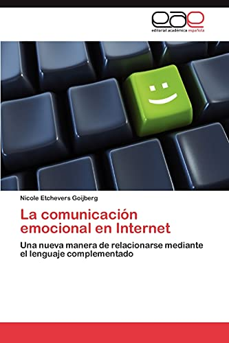 9783846561140: La comunicación emocional en Internet: Una nueva manera de relacionarse mediante el lenguaje complementado (Spanish Edition)