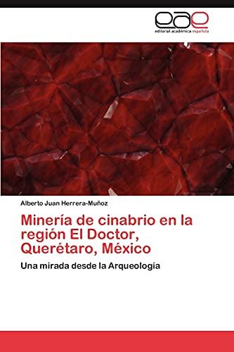 9783846561478: Minería de cinabrio en la región El Doctor, Querétaro, México: Una mirada desde la Arqueología (Spanish Edition)