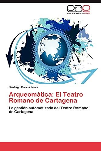 Arqueomatica: El Teatro Romano de Cartagena: Santiago Garcia Lorca