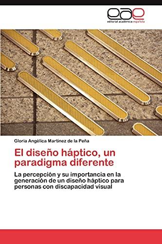 9783846561942: El diseño háptico, un paradigma diferente: La percepción y su importancia en la generación de un diseño háptico para personas con discapacidad visual (Spanish Edition)