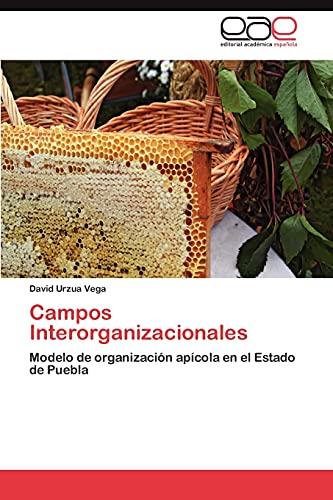9783846562505: Campos Interorganizacionales: Modelo de organización apícola en el Estado de Puebla (Spanish Edition)