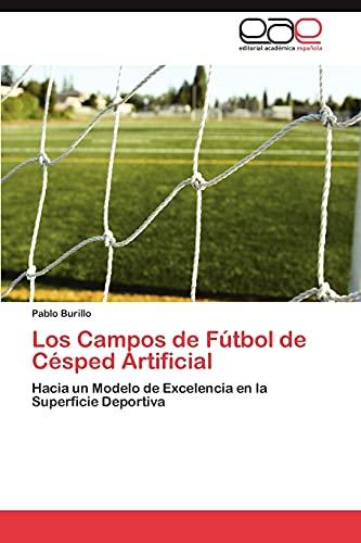 9783846562512: Los Campos de Fútbol de Césped Artificial: Hacia un Modelo de Excelencia en la Superficie Deportiva (Spanish Edition)