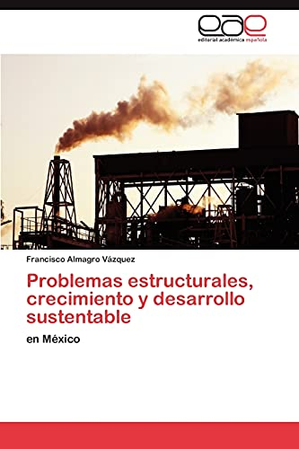 9783846562642: Problemas estructurales, crecimiento y desarrollo sustentable: en México (Spanish Edition)