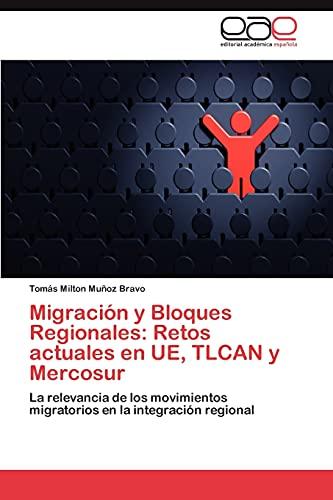 9783846563151: Migración y Bloques Regionales: Retos actuales en UE, TLCAN y Mercosur: La relevancia de los movimientos migratorios en la integración regional (Spanish Edition)