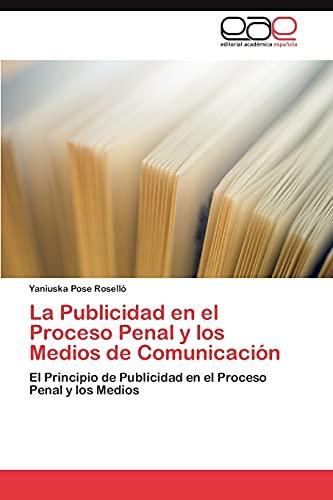 9783846563601: La Publicidad en el Proceso Penal y los Medios de Comunicación: El Principio de Publicidad en el Proceso Penal y los Medios (Spanish Edition)