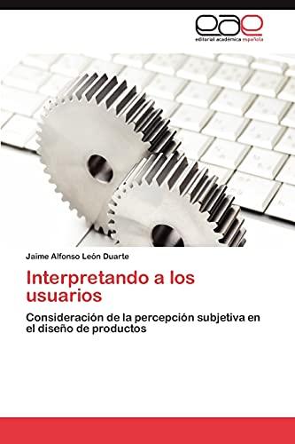 9783846563878: Interpretando a los usuarios: Consideración de la percepción subjetiva en el diseño de productos (Spanish Edition)