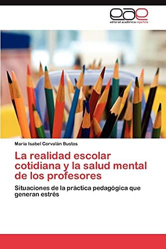 9783846564073: La realidad escolar cotidiana y la salud mental de los profesores: Situaciones de la práctica pedagógica que generan estrés (Spanish Edition)
