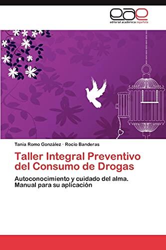 9783846564783: Taller Integral Preventivo del Consumo de Drogas: Autoconocimiento y cuidado del alma. Manual para su aplicación (Spanish Edition)