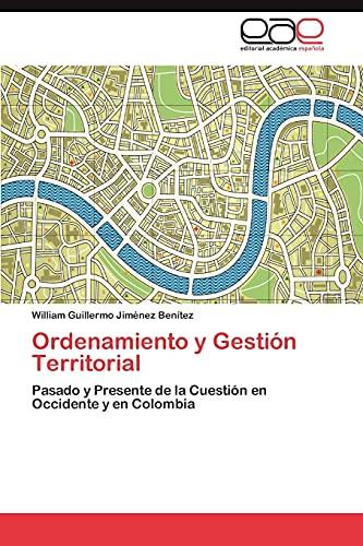 9783846564936: Ordenamiento y Gestión Territorial: Pasado y Presente de la Cuestión en Occidente y en Colombia (Spanish Edition)