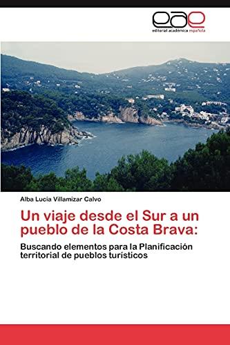 9783846565087: Un viaje desde el Sur a un pueblo de la Costa Brava:: Buscando elementos para la Planificación territorial de pueblos turísticos (Spanish Edition)