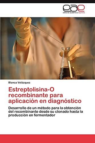 9783846565261: Estreptolisina-O recombinante para aplicación en diagnóstico: Desarrollo de un método para la obtención del recombinante desde su clonado hasta la producción en fermentador (Spanish Edition)