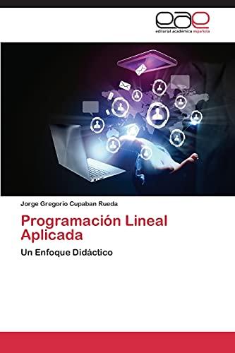 9783846565728: Programación Lineal Aplicada: Un Enfoque Didáctico (Spanish Edition)