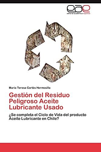 9783846566015: Gestión del Residuo Peligroso Aceite Lubricante Usado: ¿Se completa el Ciclo de Vida del producto Aceite Lubricante en Chile? (Spanish Edition)