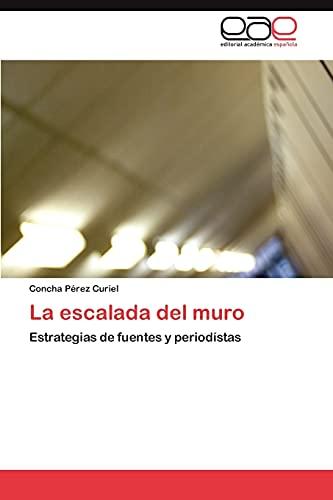 9783846566251: La escalada del muro: Estrategias de fuentes y periodístas (Spanish Edition)