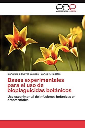 9783846566343: Bases experimentales para el uso de bioplaguicidas botánicos: Uso experimental de infusiones botánicas en ornamentales (Spanish Edition)