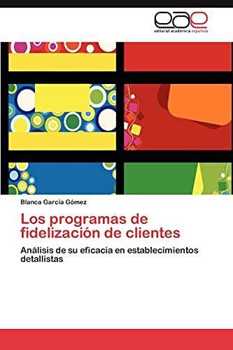 9783846566411: Los programas de fidelización de clientes: Análisis de su eficacia en establecimientos detallistas (Spanish Edition)