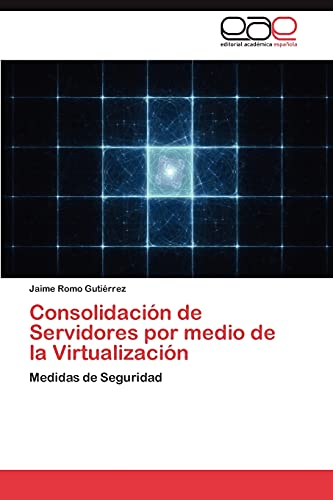 9783846566541: Consolidación de Servidores por medio de la Virtualización: Medidas de Seguridad (Spanish Edition)
