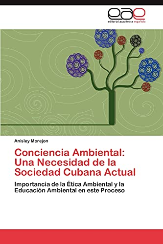 9783846566718: Conciencia Ambiental: Una Necesidad de la Sociedad Cubana Actual: Importancia de la Ética Ambiental y la Educación Ambiental en este Proceso (Spanish Edition)