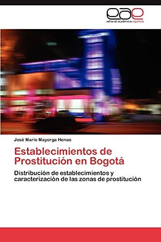 9783846566824: Establecimientos de Prostitución en Bogotá: Distribución de establecimientos y caracterización de las zonas de prostitución (Spanish Edition)