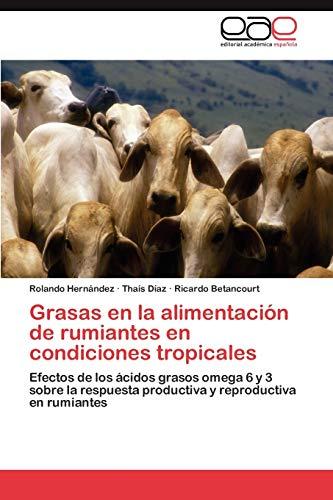 9783846567180: Grasas en la alimentación de rumiantes en condiciones tropicales: Efectos de los ácidos grasos omega 6 y 3 sobre la respuesta productiva y reproductiva en rumiantes (Spanish Edition)