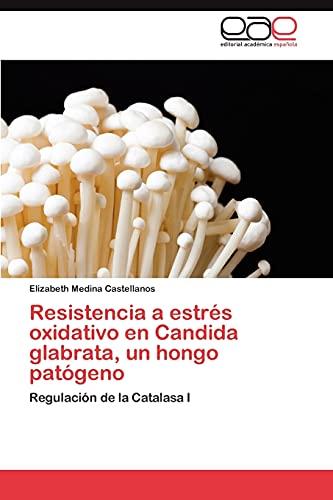 9783846567708: Resistencia a estrés oxidativo en Candida glabrata, un hongo patógeno: Regulación de la Catalasa I (Spanish Edition)