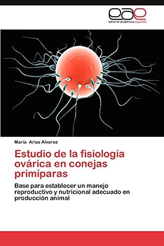 9783846567746: Estudio de la fisiología ovárica en conejas primíparas: Base para establecer un manejo reproductivo y nutricional adecuado en producción animal (Spanish Edition)