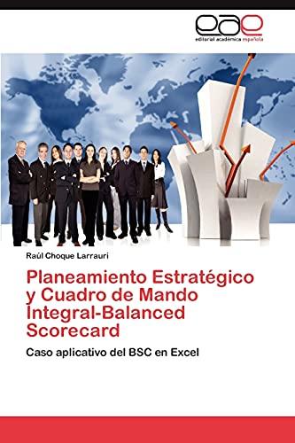 9783846567975: Planeamiento Estratégico y Cuadro de Mando Integral-Balanced Scorecard: Caso aplicativo del BSC en Excel (Spanish Edition)