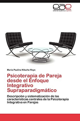 9783846568040: Psicoterapia de Pareja desde el Enfoque Integrativo Supraparadigmático: Descripción y sistematización de las características centrales de la Psicoterapia Integrativa en Parejas (Spanish Edition)