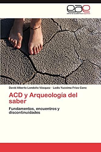 9783846568262: ACD y Arqueología del saber: Fundamentos, encuentros y discontinuidades (Spanish Edition)