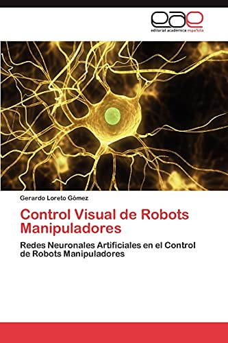 9783846569672: Control Visual de Robots Manipuladores: Redes Neuronales Artificiales en el Control de Robots Manipuladores (Spanish Edition)