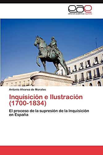 9783846569719: Inquisición e Ilustración (1700-1834): El proceso de la supresión de la Inquisición en España (Spanish Edition)