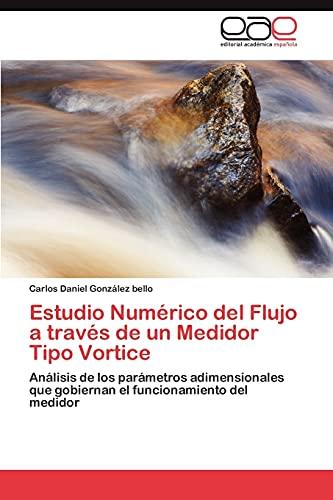 9783846570296: Estudio Numérico del Flujo a través de un Medidor Tipo Vortice: Análisis de los parámetros adimensionales que gobiernan el funcionamiento del medidor (Spanish Edition)