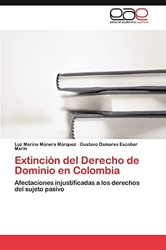 9783846570609: Extinción del Derecho de Dominio en Colombia: Afectaciones injustificadas a los derechos del sujeto pasivo (Spanish Edition)