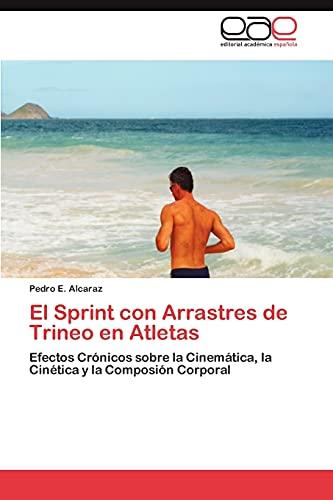 9783846570654: El Sprint con Arrastres de Trineo en Atletas: Efectos Crónicos sobre la Cinemática, la Cinética y la Composión Corporal (Spanish Edition)