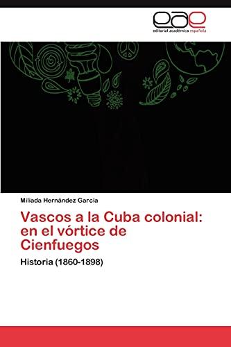 9783846570838: Vascos a la Cuba colonial: en el vórtice de Cienfuegos: Historia (1860-1898) (Spanish Edition)
