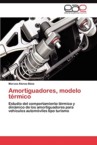 9783846571316: Amortiguadores, modelo térmico: Estudio del comportamiento térmico y dinámico de los amortiguadores para vehículos automóviles tipo turismo (Spanish Edition)