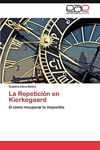 9783846571422: La Repetición en Kierkegaard: O cómo recuperar lo imposible (Spanish Edition)