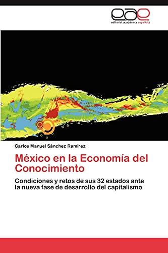 9783846571491: México en la Economía del Conocimiento: Condiciones y retos de sus 32 estados ante la nueva fase de desarrollo del capitalismo (Spanish Edition)