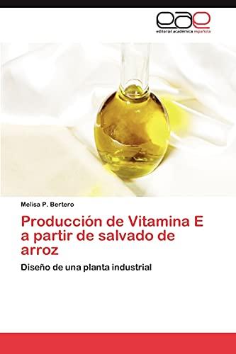 9783846571514: Producción de Vitamina E a partir de salvado de arroz: Diseño de una planta industrial (Spanish Edition)
