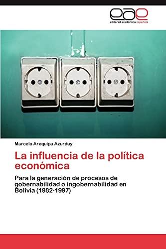 9783846572900: La influencia de la política económica: Para la generación de procesos de gobernabilidad o ingobernabilidad en Bolivia (1982-1997) (Spanish Edition)