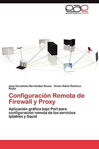 9783846573020: Configuración Remota de Firewall y Proxy: Aplicación gráfica bajo Perl para configuración remota de los servicios Iptables y Squid (Spanish Edition)