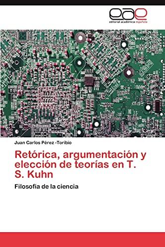 9783846573563: Retórica, argumentación y elección de teorías en T. S. Kuhn: Filosofía de la ciencia (Spanish Edition)