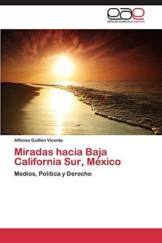 9783846573631: Miradas hacia Baja California Sur, México: Medios, Política y Derecho (Spanish Edition)