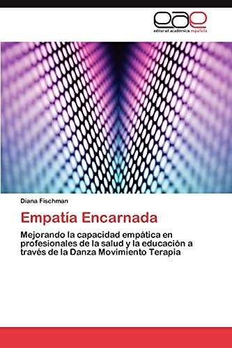 9783846573761: Empatía Encarnada: Mejorando la capacidad empática en profesionales de la salud y la educación a través de la Danza Movimiento Terapia (Spanish Edition)