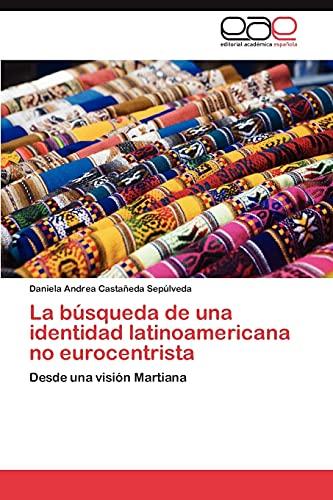 9783846574157: La búsqueda de una identidad latinoamericana no eurocentrista: Desde una visión Martiana (Spanish Edition)